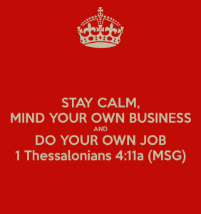 stay-calm-mind-your-own-business-and-do-your-own-job-1-thessalonians-4-11a-msg-3